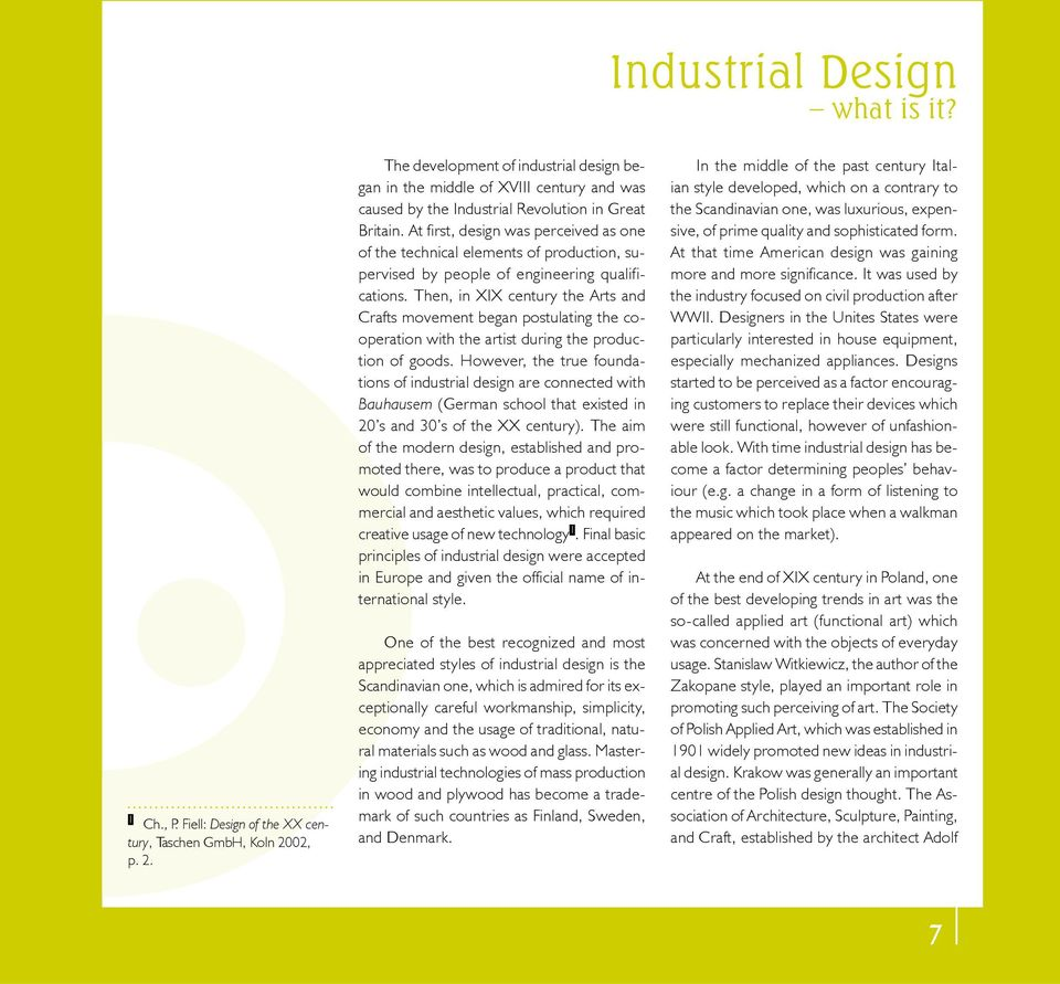 At first, design was perceived as one of the technical elements of production, supervised by people of engineering qualifications.