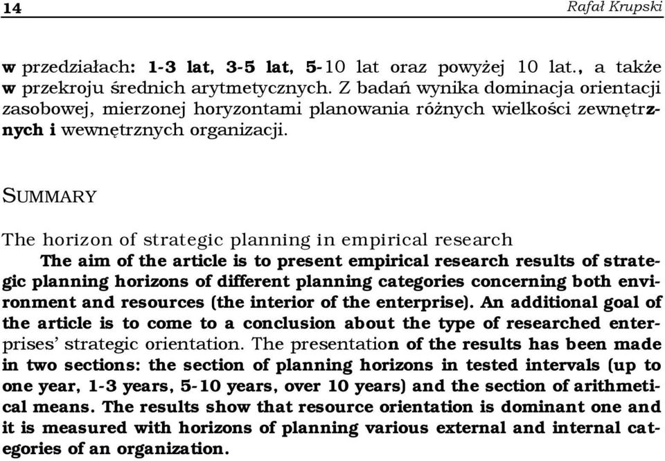 SUMMARY The horizon of strategic planning in empirical research The aim of the article is to present empirical research results of strategic planning horizons of different planning categories