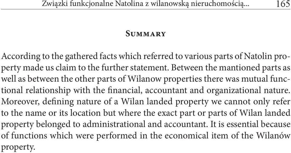 Between the mantioned parts as well as between the other parts of Wilanow properties there was mutual functional relationship with the financial, accountant and