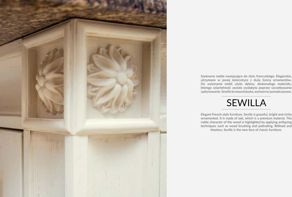 Sewilla to nowa klasyka, wytworna i ponadczasowa. SEWILLA Elegant French style furniture. Seville is graceful, bright and richly ornamented.