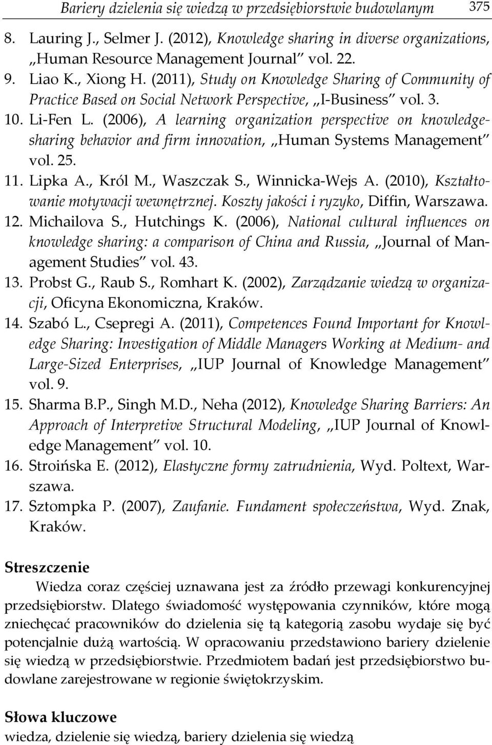 (2006), A learning organization perspective on knowledgesharing behavior and firm innovation, Human Systems Management vol. 25. 11. Lipka A., Król M., Waszczak S., Winnicka-Wejs A.
