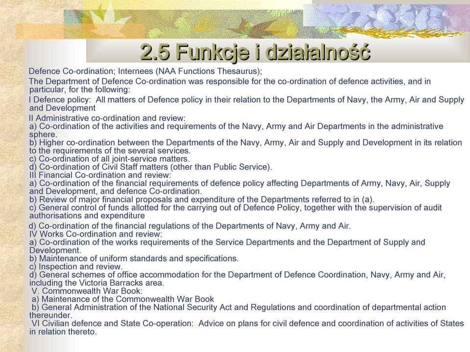 particular, for the following: I Defence policy: All matters of Defence policy in their relation to the Departments of Navy, the Army, Air and Supply and Development II Administrative co-ordination