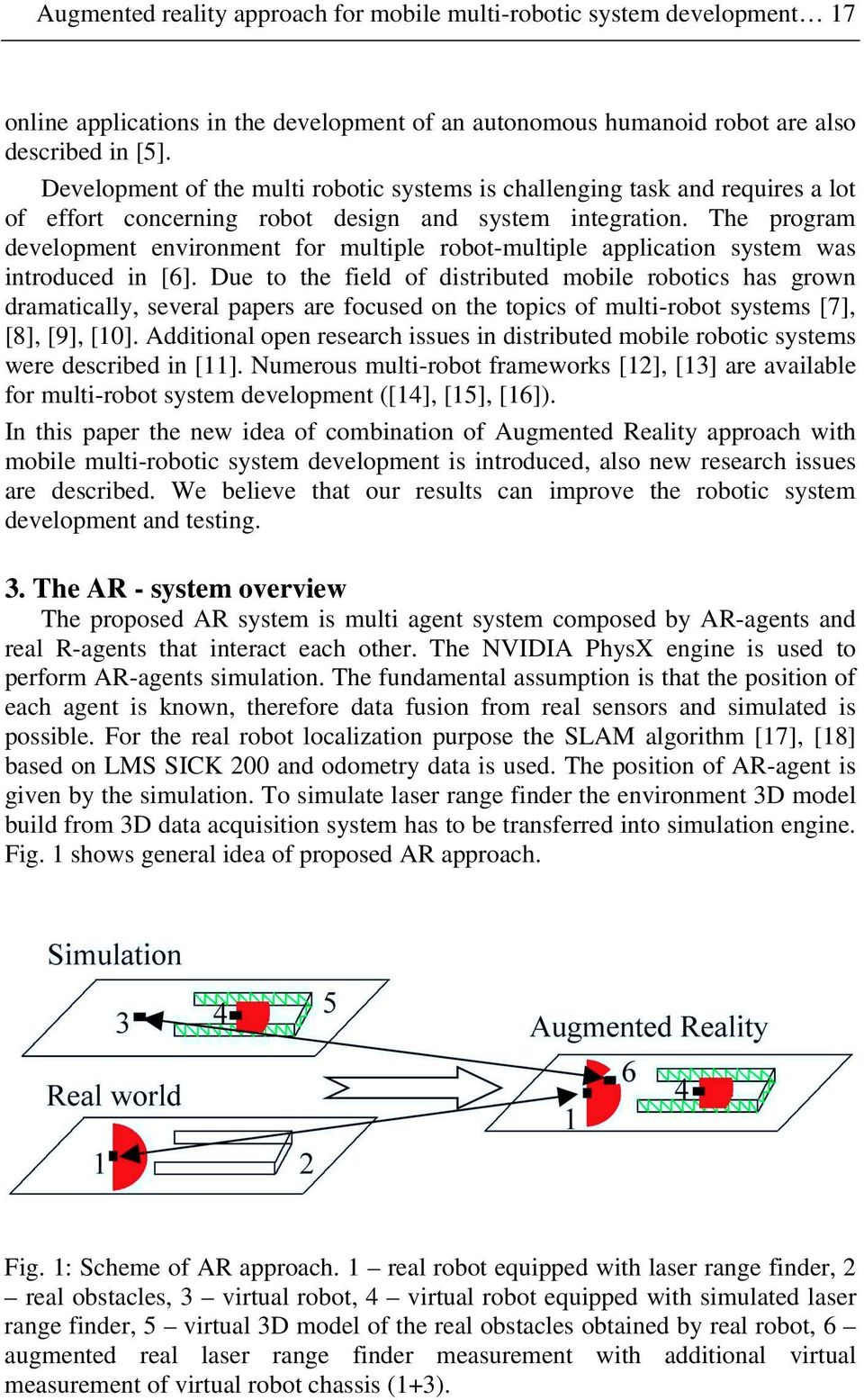The program development environment for multiple robot-multiple application system was introduced in [6].