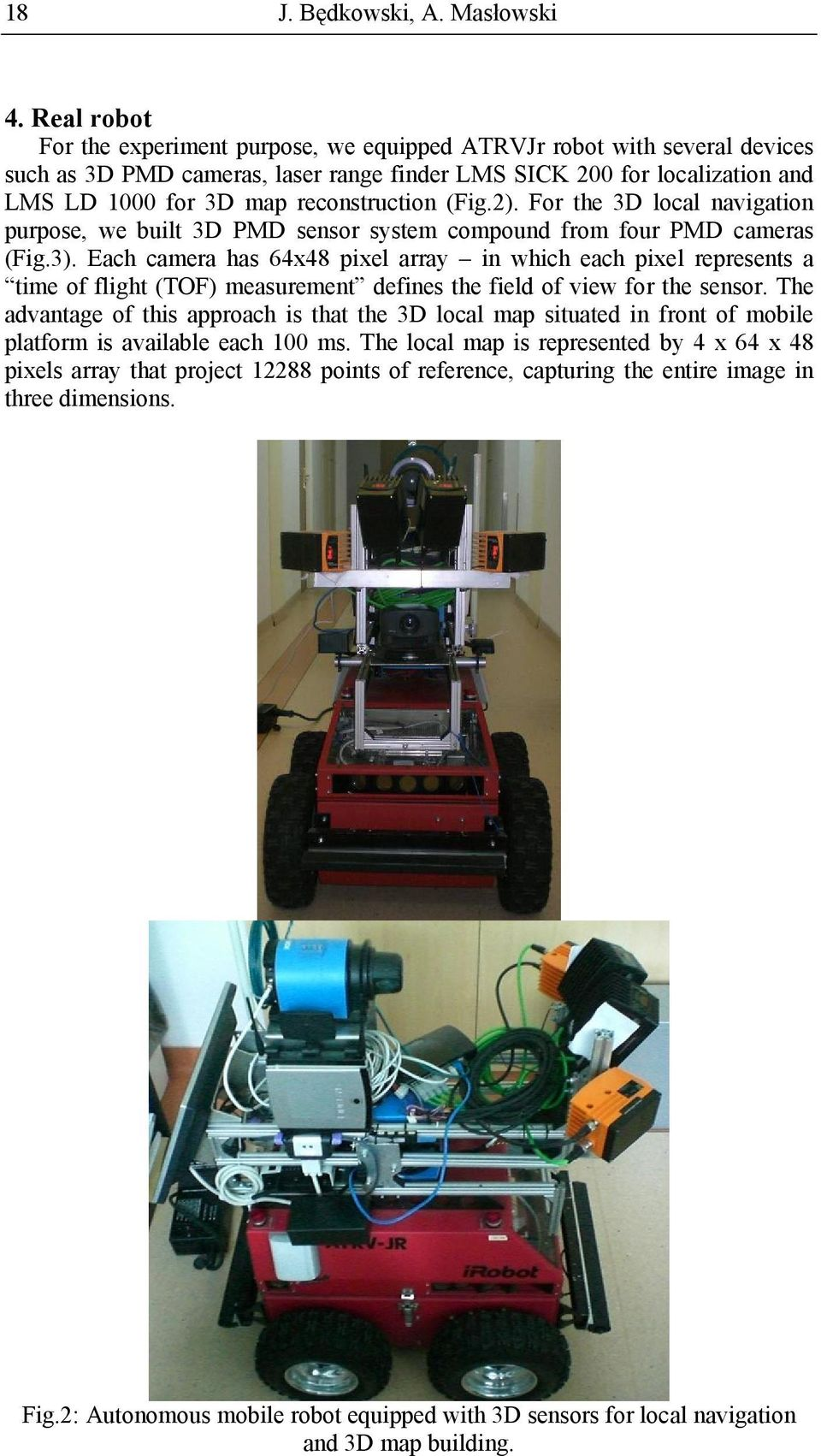 (Fig.2). For the 3D local navigation purpose, we built 3D PMD sensor system compound from four PMD cameras (Fig.3).