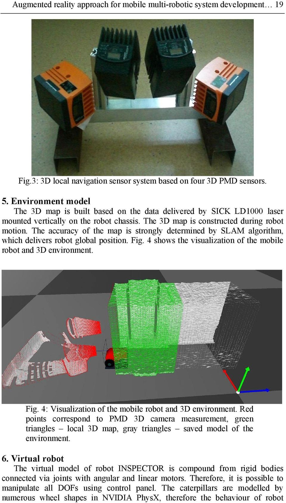 The accuracy of the map is strongly determined by SLAM algorithm, which delivers robot global position. Fig. 4 shows the visualization of the mobile robot and 3D environment. Fig. 4: Visualization of the mobile robot and 3D environment.