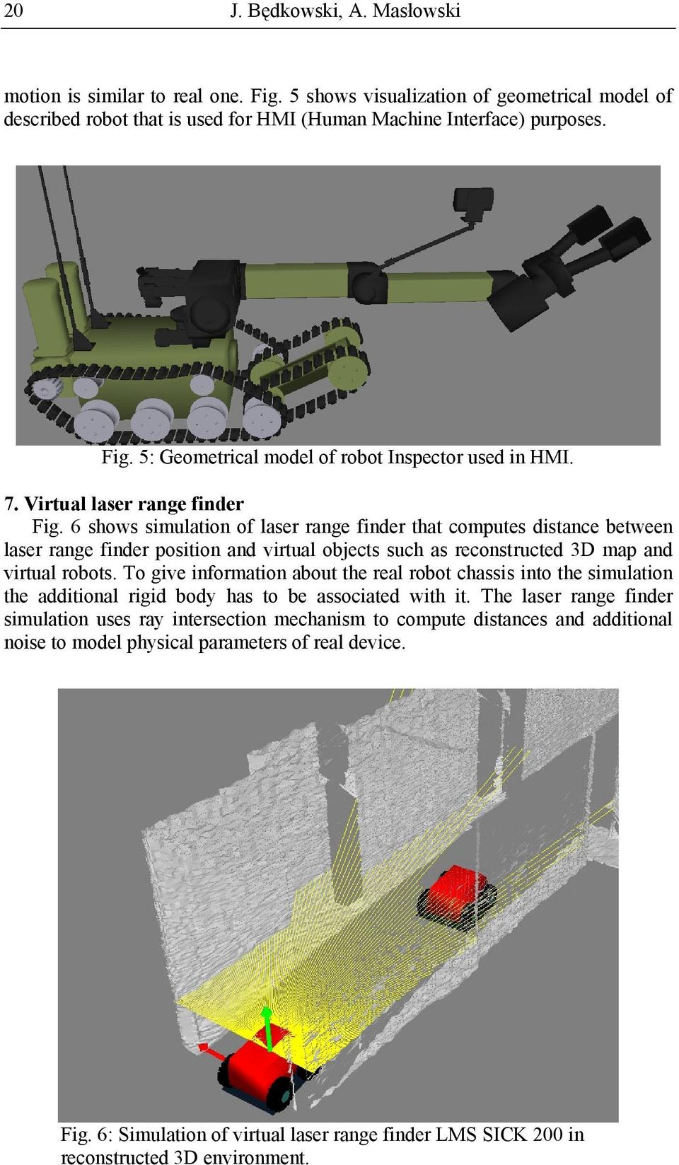 6 shows simulation of laser range finder that computes distance between laser range finder position and virtual objects such as reconstructed 3D map and virtual robots.