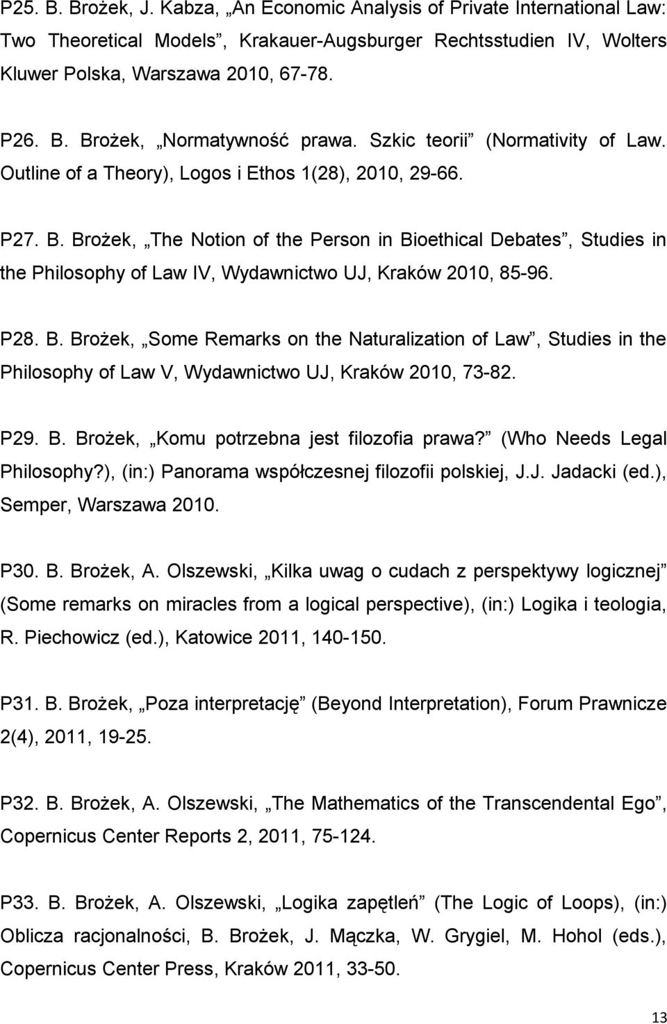 Brożek, The Notion of the Person in Bioethical Debates, Studies in the Philosophy of Law IV, Wydawnictwo UJ, Kraków 2010, 85-96. P28. B. Brożek, Some Remarks on the Naturalization of Law, Studies in the Philosophy of Law V, Wydawnictwo UJ, Kraków 2010, 73-82.