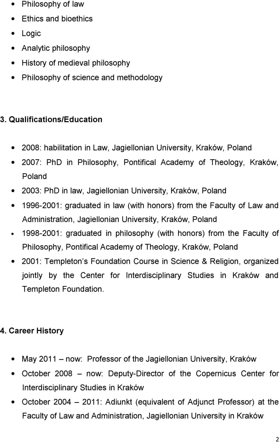 University, Kraków, Poland 1996-2001: graduated in law (with honors) from the Faculty of Law and Administration, Jagiellonian University, Kraków, Poland 1998-2001: graduated in philosophy (with