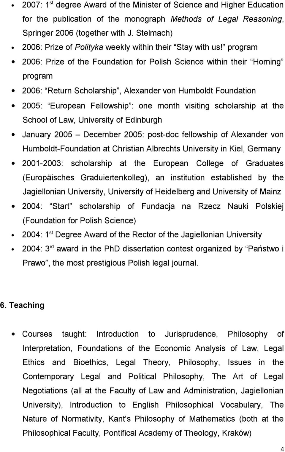 program 2006: Prize of the Foundation for Polish Science within their Homing program 2006: Return Scholarship, Alexander von Humboldt Foundation 2005: European Fellowship : one month visiting