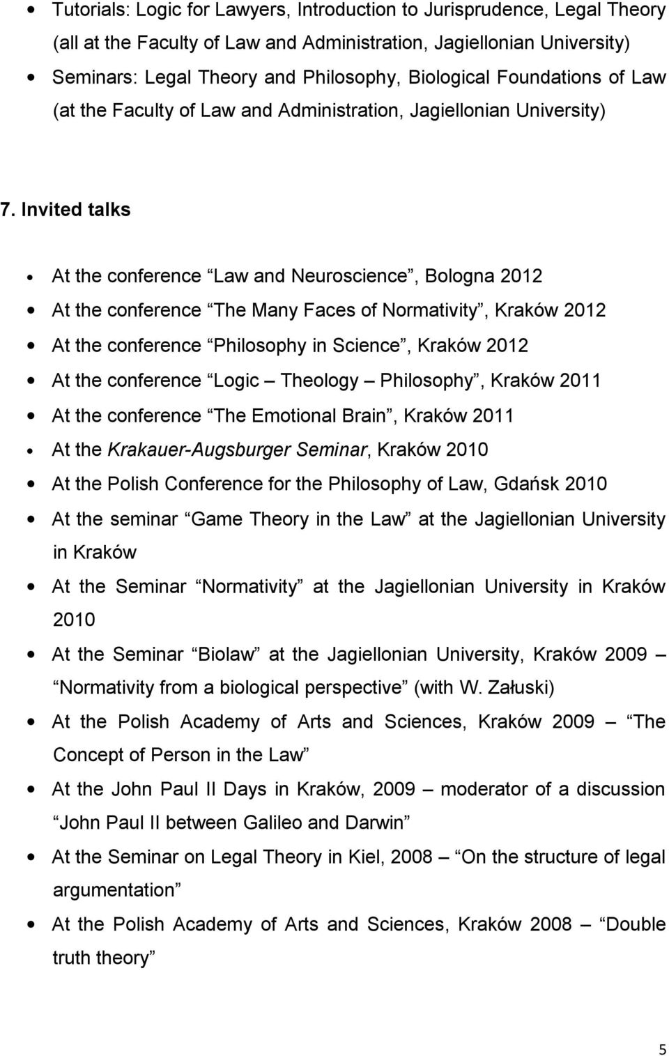 Invited talks At the conference Law and Neuroscience, Bologna 2012 At the conference The Many Faces of Normativity, Kraków 2012 At the conference Philosophy in Science, Kraków 2012 At the conference