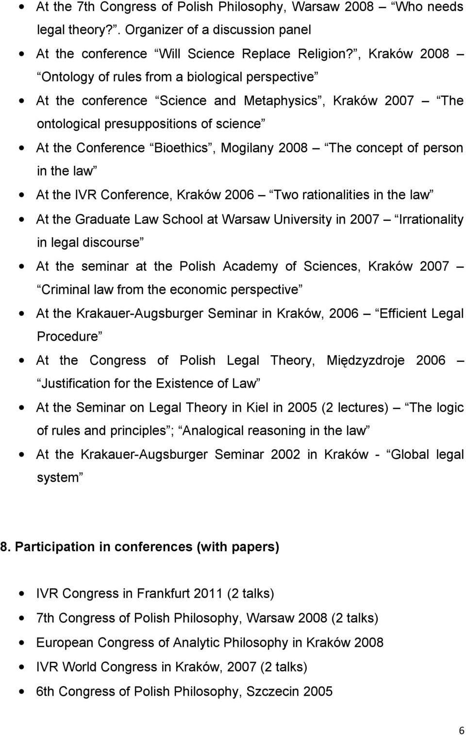 2008 The concept of person in the law At the IVR Conference, Kraków 2006 Two rationalities in the law At the Graduate Law School at Warsaw University in 2007 Irrationality in legal discourse At the