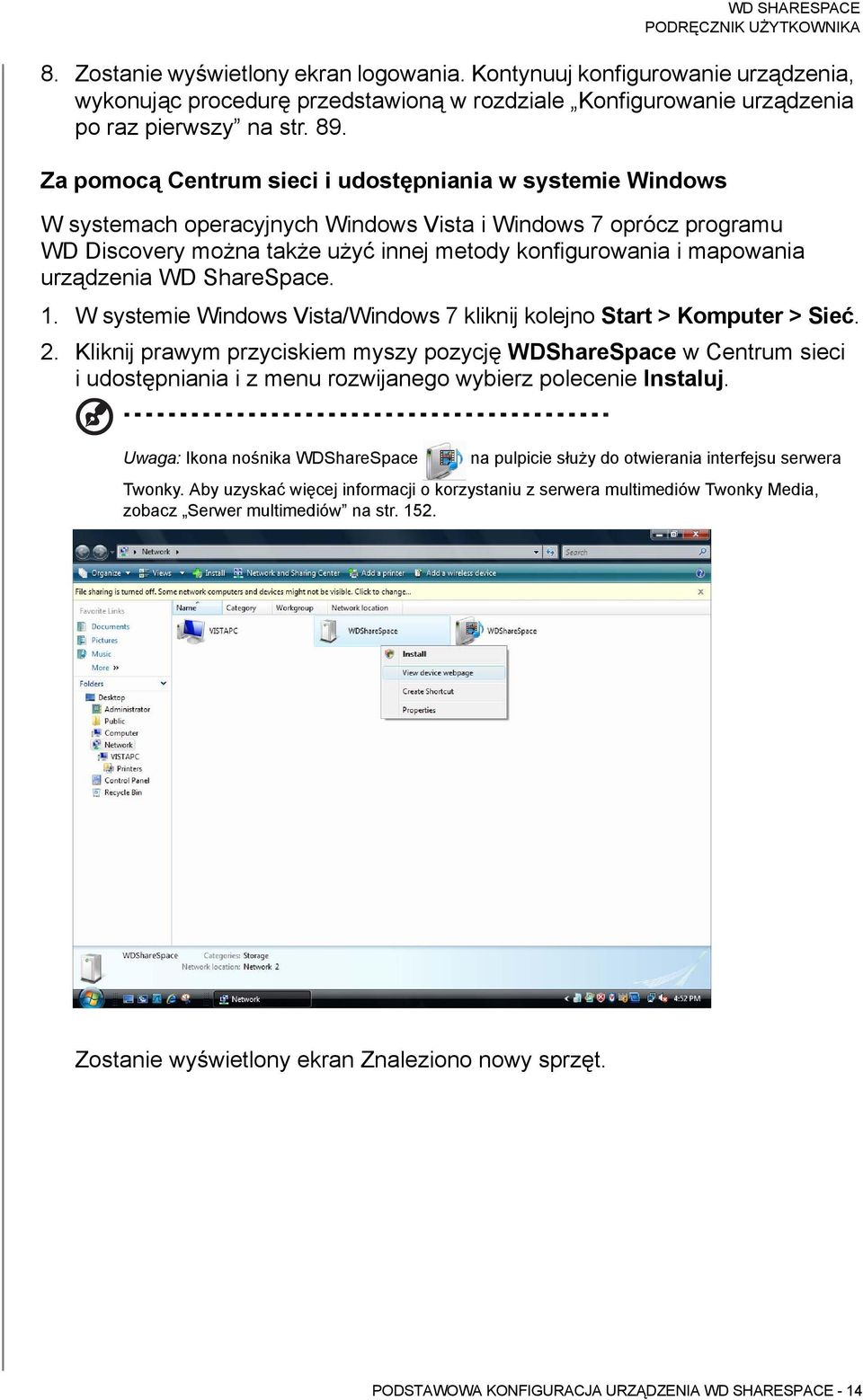 urządzenia WD ShareSpace. 1. W systemie Windows Vista/Windows 7 kliknij kolejno Start > Komputer > Sieć. 2.