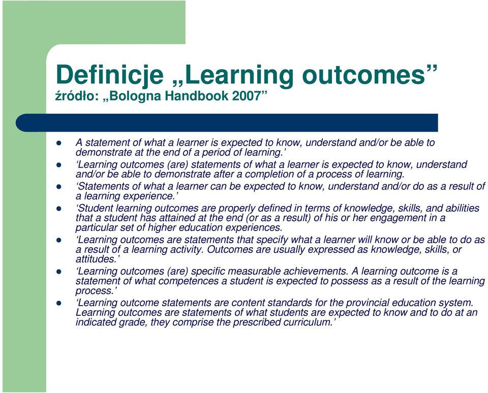 Statements of what a learner can be expected to know, understand and/or do as a result of a learning experience.