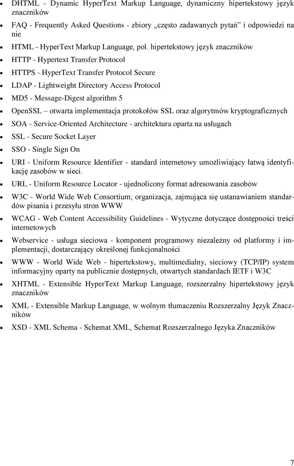 hipertekstowy język znaczników HTTP - Hypertext Transfer Protocol HTTPS - HyperText Transfer Protocol Secure LDAP - Lightweight Directory Access Protocol MD5 - Message-Digest algorithm 5 OpenSSL