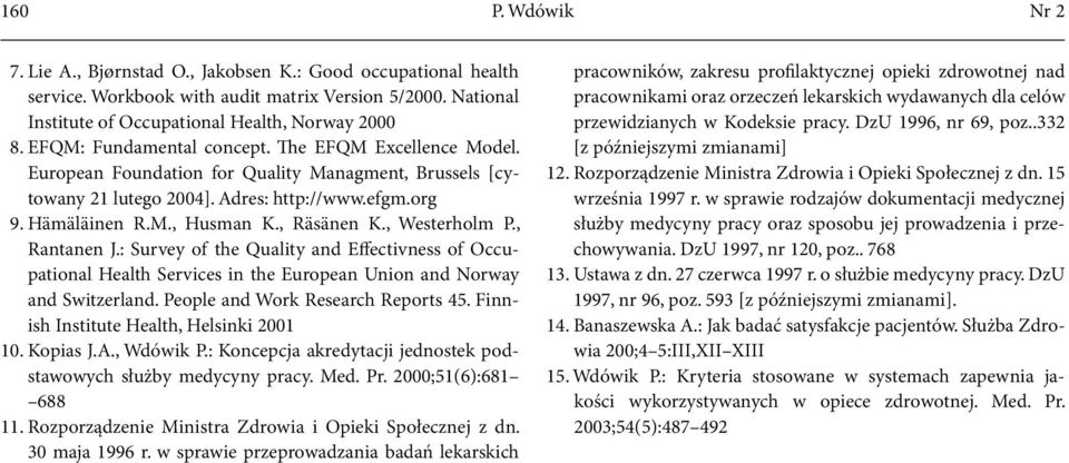 , Räsänen K., Westerholm P., Rantanen J.: Survey of the Quality and Effectivness of Occupational Health Services in the European Union and Norway and Switzerland. People and Work Research Reports 45.
