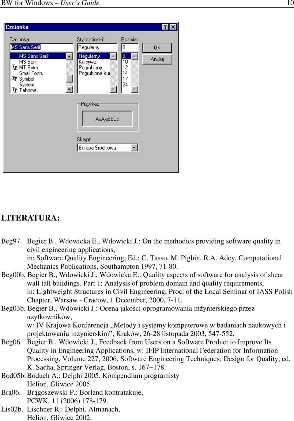 Adey, Computational Mechanics Publications, Southampton 1997, 71-80. Beg00b. Begier B., Wdowicki J., Wdowicka E.: Quality aspects of software for analysis of shear wall tall buildings.