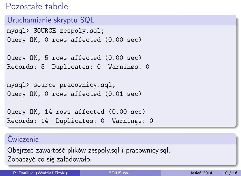 sql; Query OK, 0 rows affected (0.01 sec) Query OK, 14 rows affected (0.