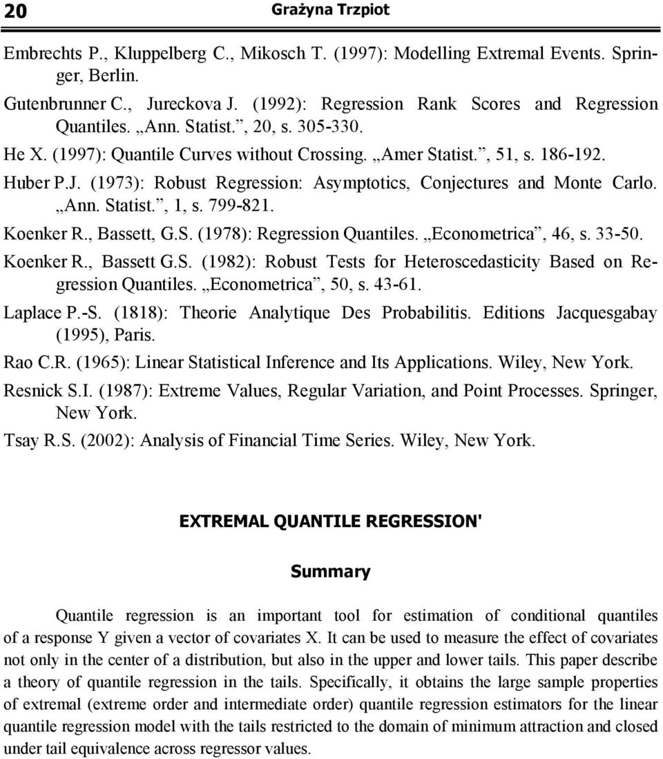 , Basse, G.S. (978): Regression Quaniles. Economerica, 46, s. 33-50. Koenker R., Basse G.S. (98): Robus Tess for Heeroscedasiciy Based on Regression Quaniles. Economerica, 50, s. 43-6. Laplace P.-S.