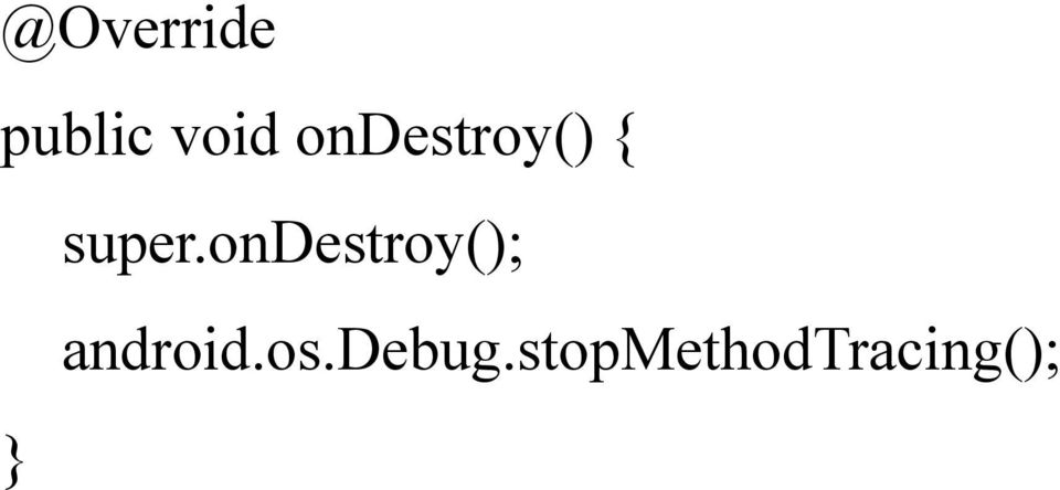 ondestroy(); android.os.