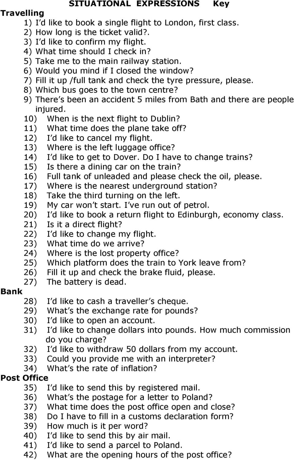 9) There s been an accident 5 miles from Bath and there are people injured. 10) When is the next flight to Dublin? 11) What time does the plane take off? 12) I d like to cancel my flight.