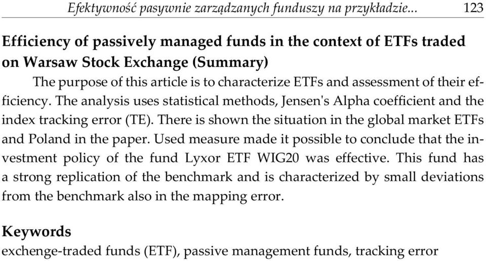 efficiency. The analysis uses statistical methods, Jensen's Alpha coefficient and the index tracking error (TE). There is shown the situation in the global market ETFs and Poland in the paper.