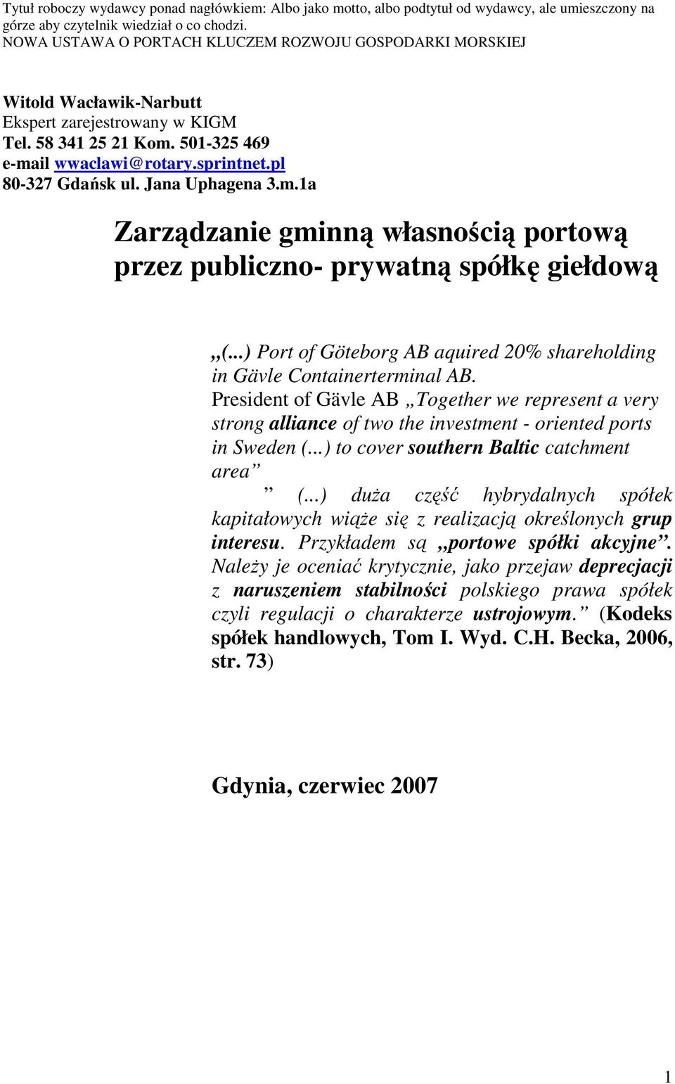 Jana Uphagena 3.m.1a Zarządzanie gminną własnością portową przez publiczno- prywatną spółkę giełdową (...) Port of Göteborg AB aquired 20% shareholding in Gävle Containerterminal AB.