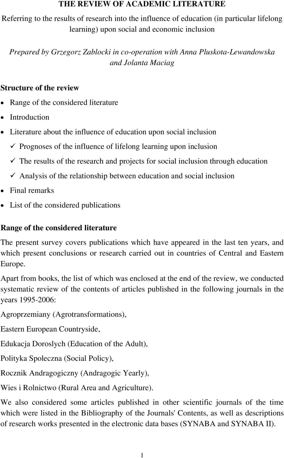 social inclusion Prognoses of the influence of lifelong learning upon inclusion The results of the research and projects for social inclusion through education Analysis of the relationship between