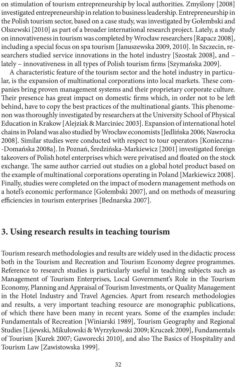 Lately, a study on innovativeness in tourism was completed by Wrocław researchers [Rapacz 2008], including a special focus on spa tourism [Januszewska 2009, 2010].