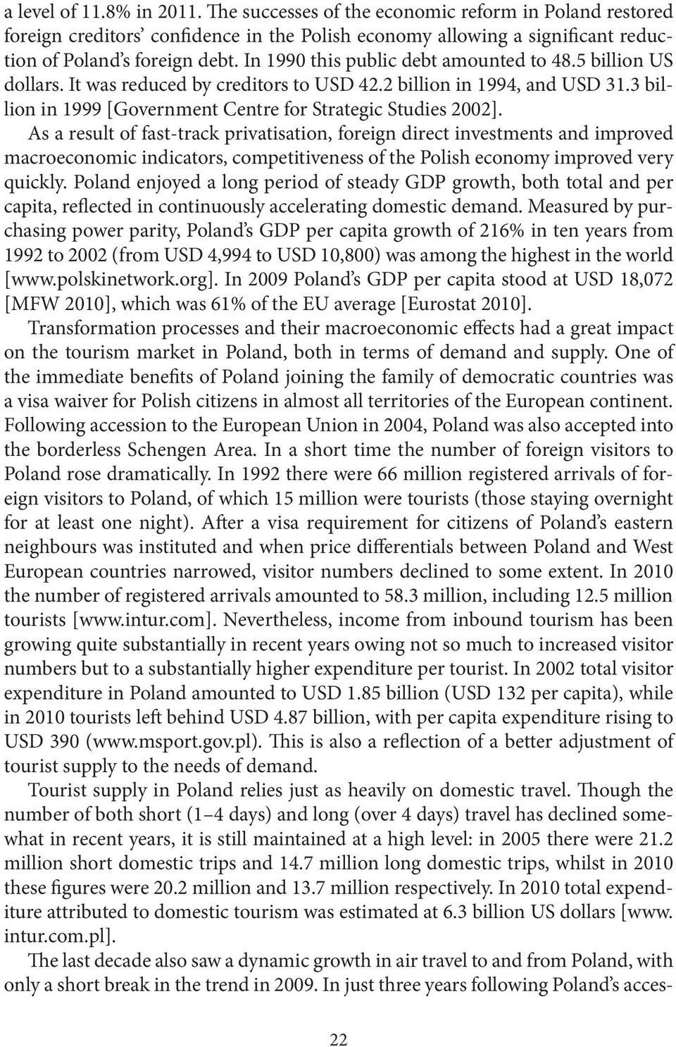 As a result of fast-track privatisation, foreign direct investments and improved macroeconomic indicators, competitiveness of the Polish economy improved very quickly.