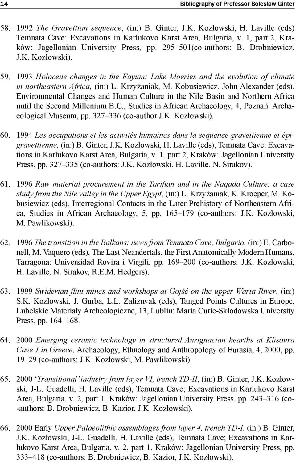 1993 Holocene changes in the Fayum: Lake Moeries and the evolution of climate in northeastern Africa, (in:) L. Krzyżaniak, M.