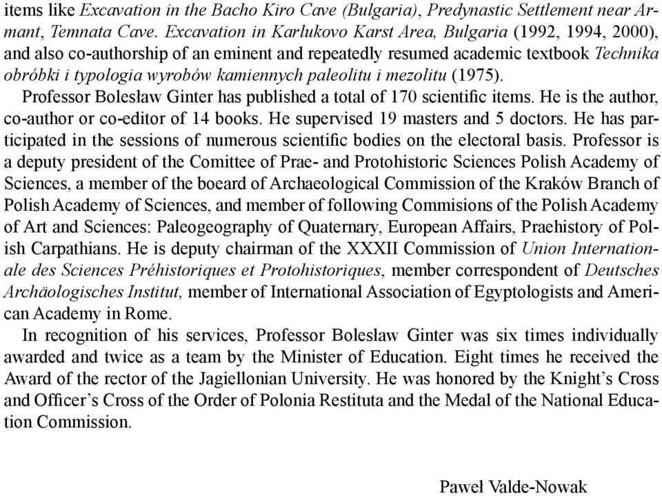 paleolitu i mezolitu (1975). Professor Bolesław Ginter has published a total of 170 scientific items. He is the author, co-author or co-editor of 14 books. He supervised 19 masters and 5 doctors.