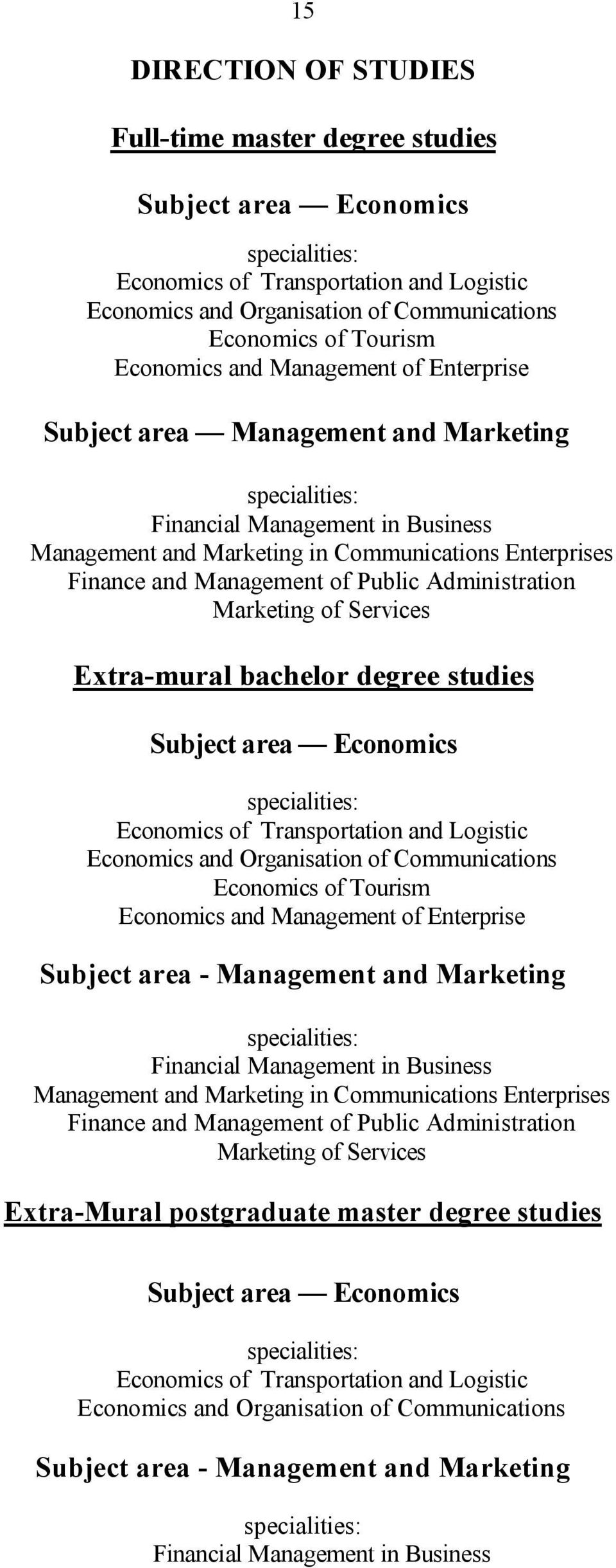 Management of Public Administration Marketing of Services Extra-mural bachelor degree studies Subject area Economics specialities: Economics of Transportation and Logistic Economics and Organisation