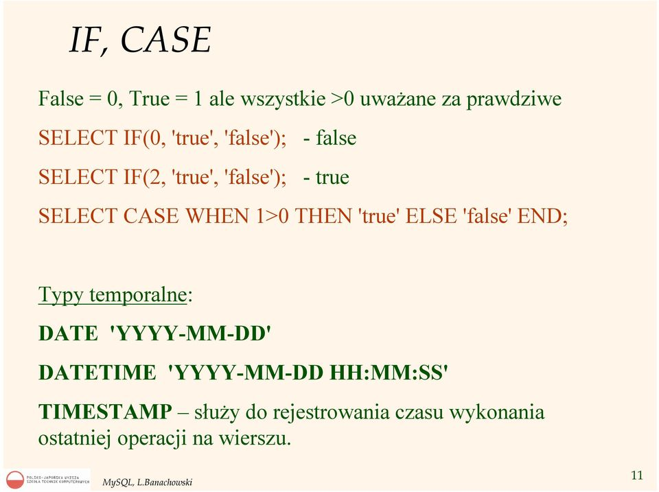 THEN 'true' ELSE 'false' END; Typy temporalne: DATE 'YYYY-MM-DD' DATETIME 'YYYY-MM-DD