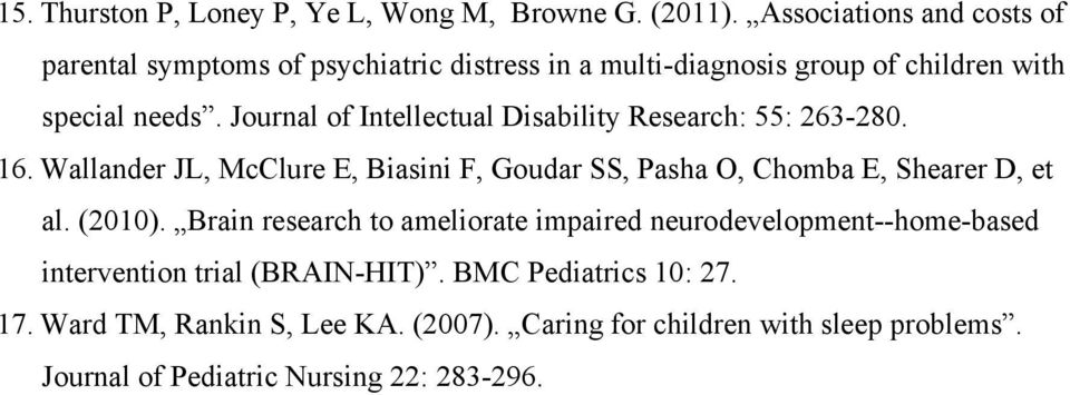 Journal of Intellectual Disability Research: 55: 263-280. 16. Wallander JL, McClure E, Biasini F, Goudar SS, Pasha O, Chomba E, Shearer D, et al.