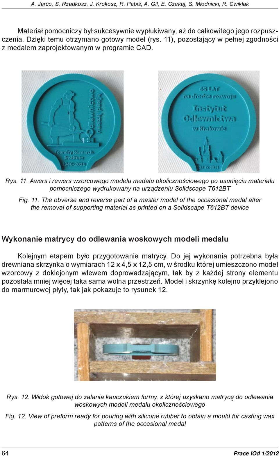 11. The obverse and reverse part of a master model of the occasional medal after the removal of supporting material as printed on a Solidscape T612BT device Wykonanie matrycy do odlewania woskowych