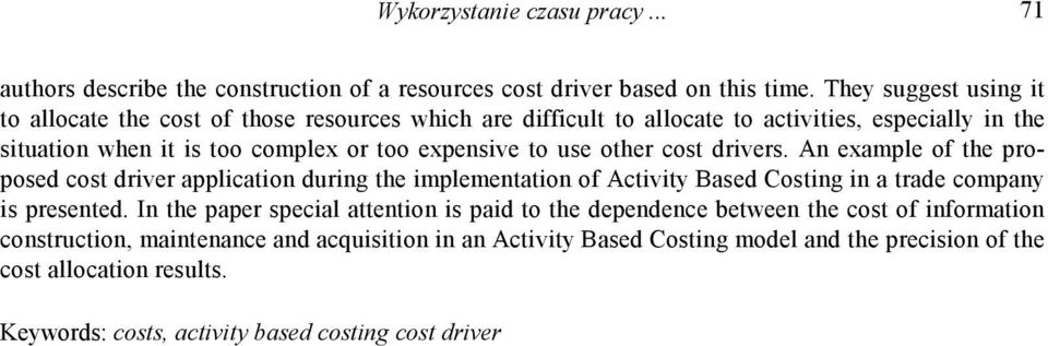 use other cost drivers. An example of the proposed cost driver application during the implementation of Activity Based Costing in a trade company is presented.