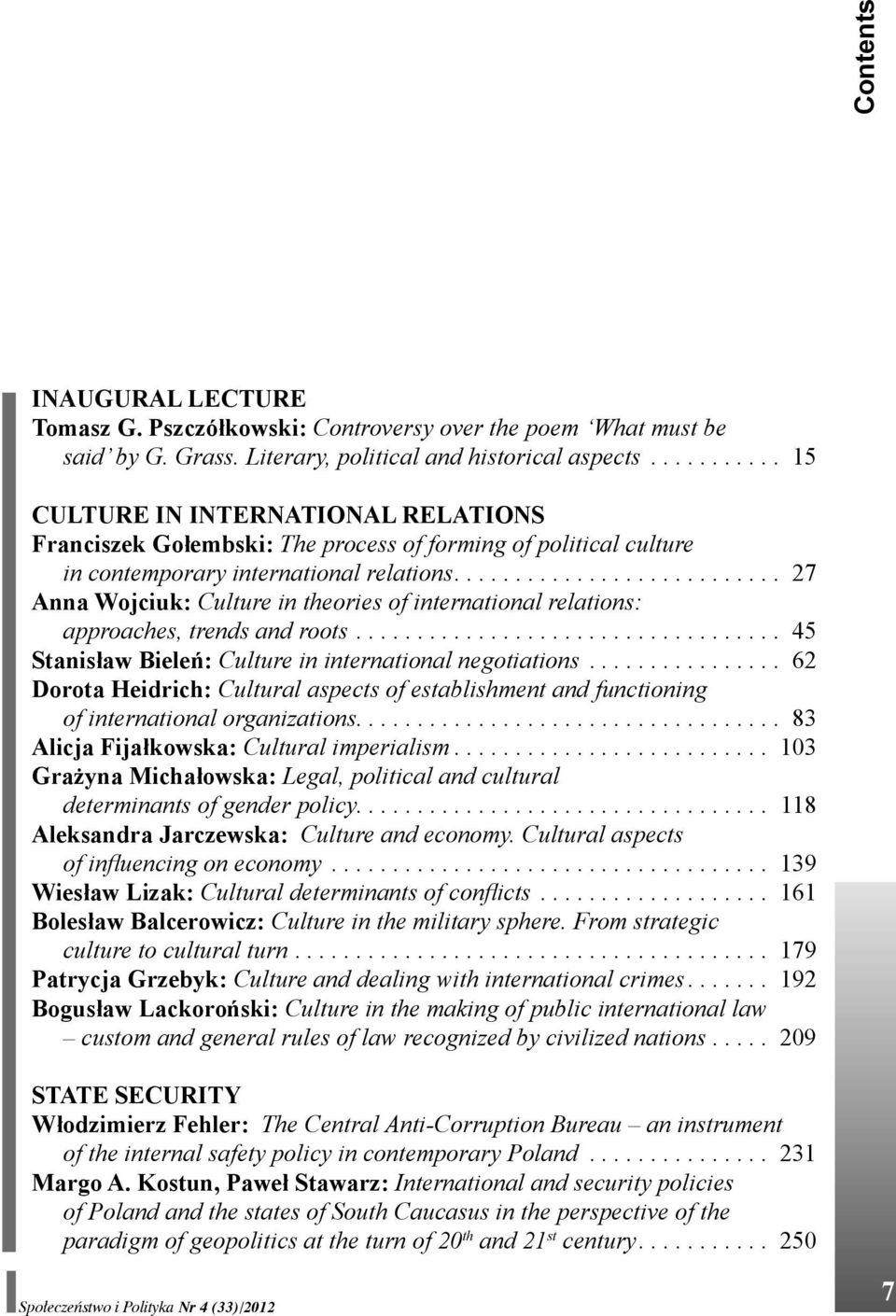 .......................... 27 Anna Wojciuk: Culture in theories of international relations: approaches, trends and roots................................... 45 Stanisław Bieleń: Culture in international negotiations.