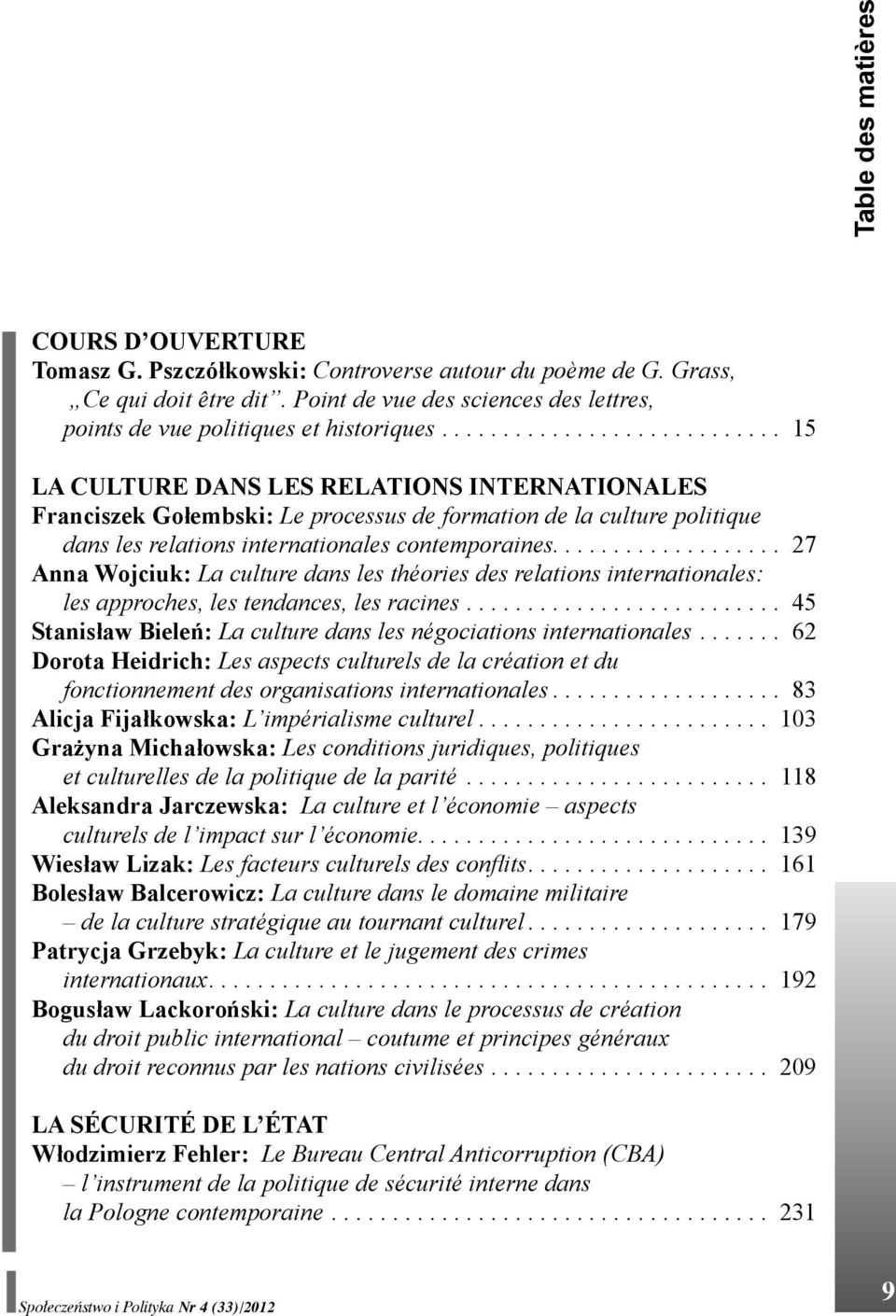 ........................... 15 LA CULTURE DANS LES RELATIONS INTERNATIONALES Franciszek Gołembski: Le processus de formation de la culture politique dans les relations internationales contemporaines.