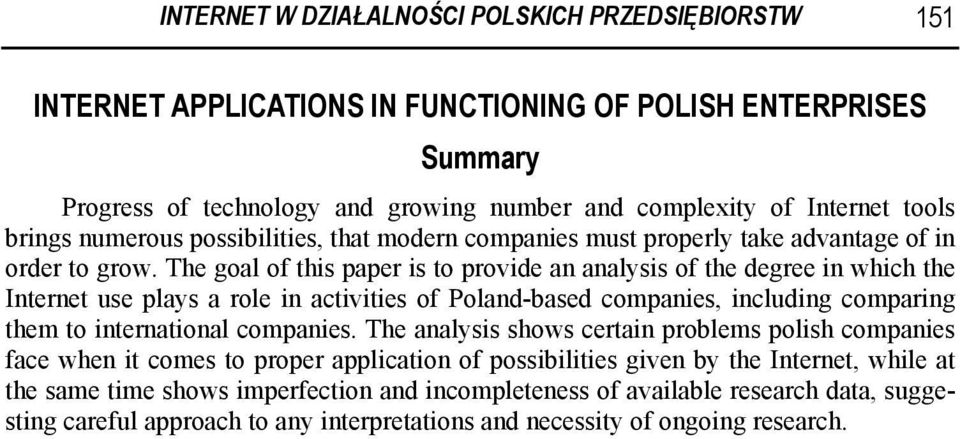 The goal of this paper is to provide an analysis of the degree in which the Internet use plays a role in activities of Poland-based companies, including comparing them to international companies.