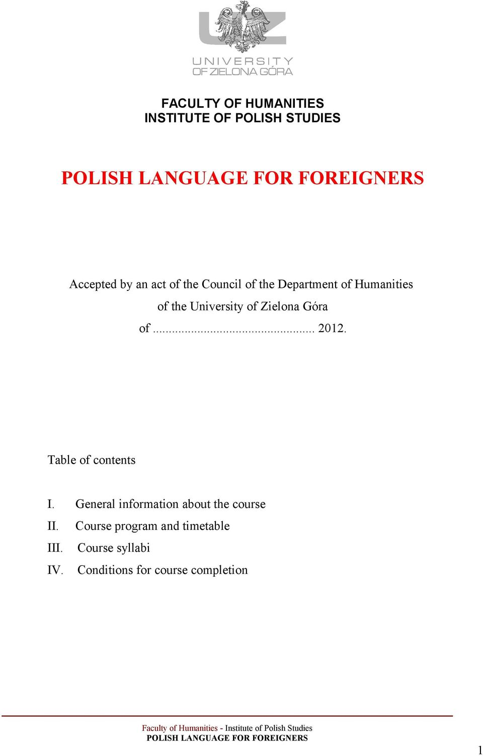 .. 2012. Table of contents I. General information about the course II.
