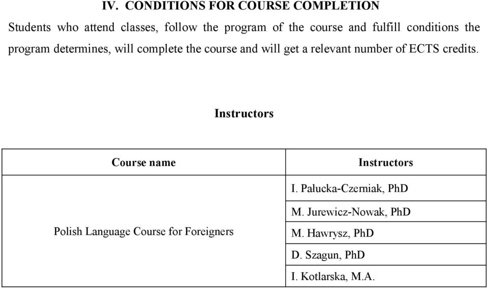 relevant number of ECTS. Instructors Course name Instructors I.