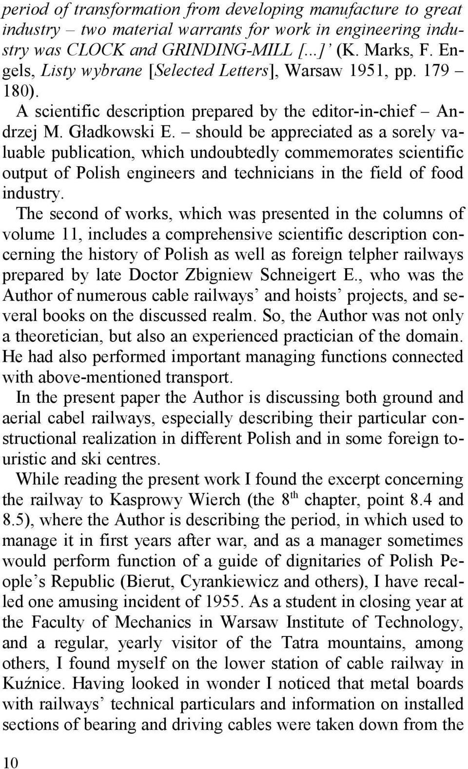 should be appreciated as a sorely valuable publication, which undoubtedly commemorates scientific output of Polish engineers and technicians in the field of food industry.