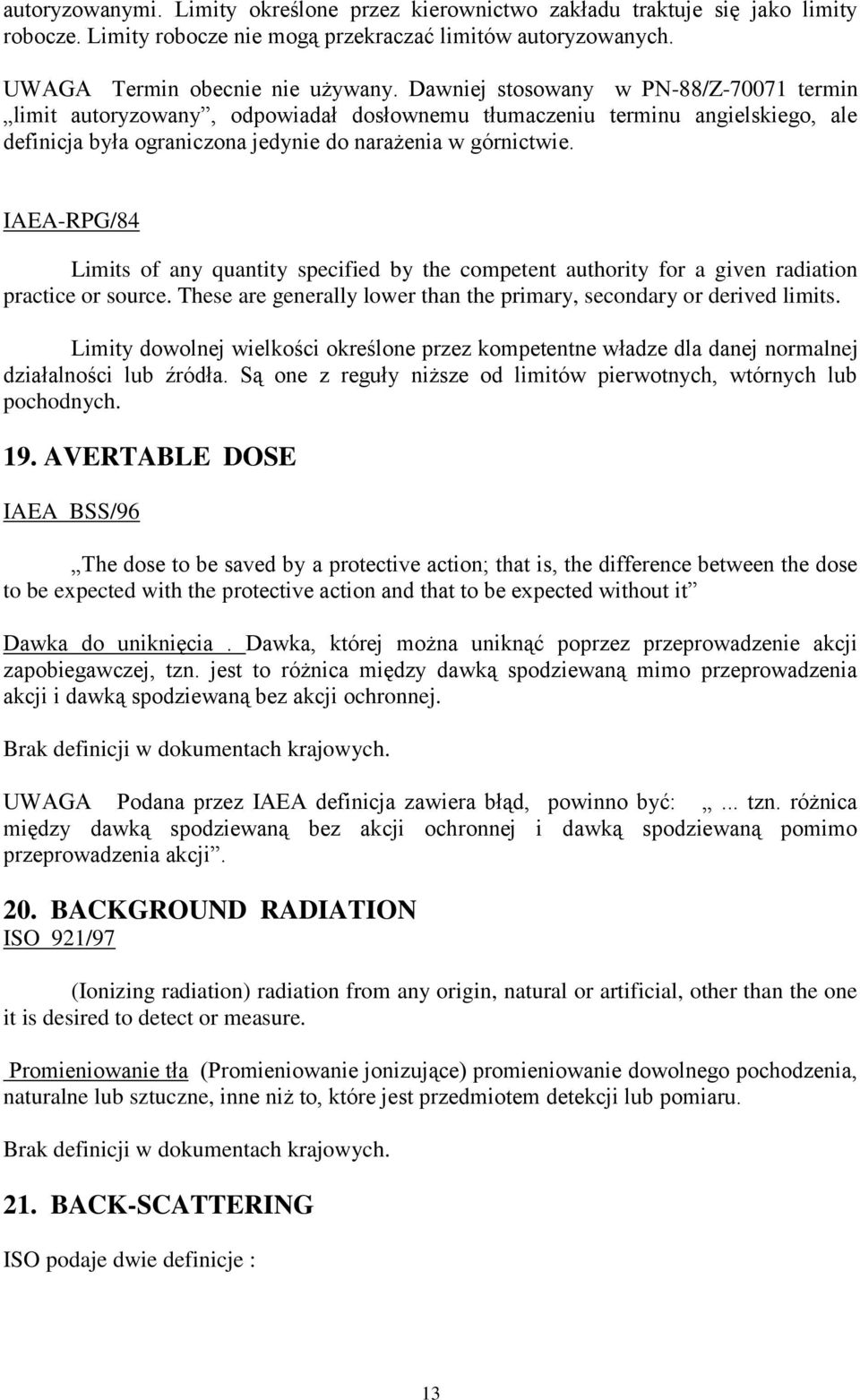 IAEA-RPG/84 Limits of any quantity specified by the competent authority for a given radiation practice or source. These are generally lower than the primary, secondary or derived limits.