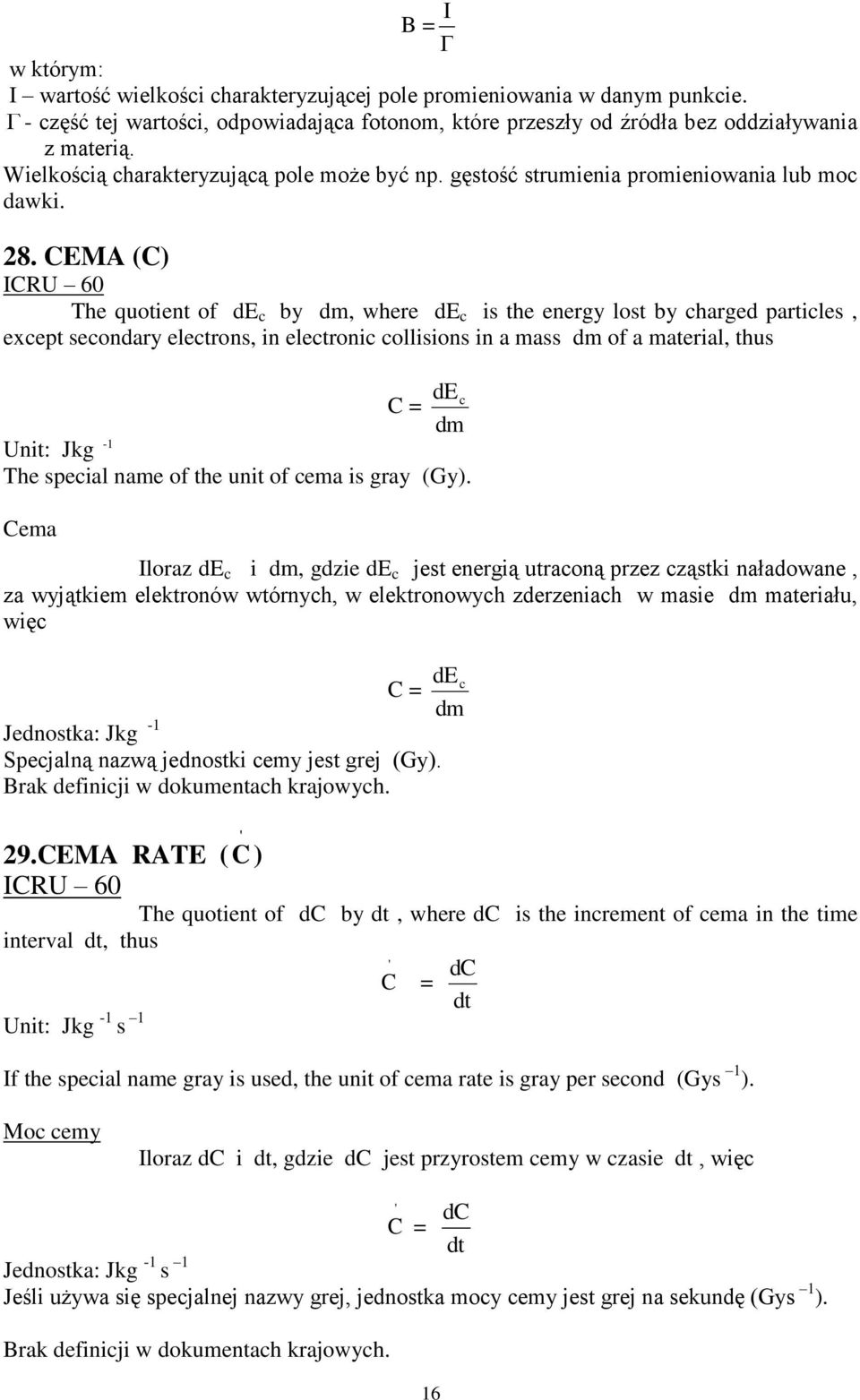 CEMA (C) ICRU 60 The quotient of de c by dm, where de c is the energy lost by charged particles, except secondary electrons, in electronic collisions in a mass dm of a material, thus de C = c dm