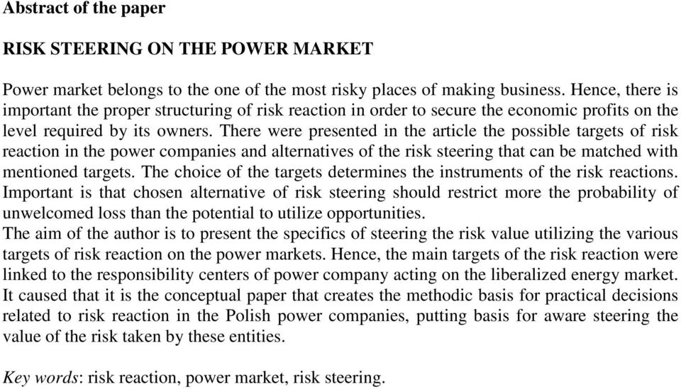 There were presented in the article the possible targets of risk reaction in the power companies and alternatives of the risk steering that can be matched with mentioned targets.