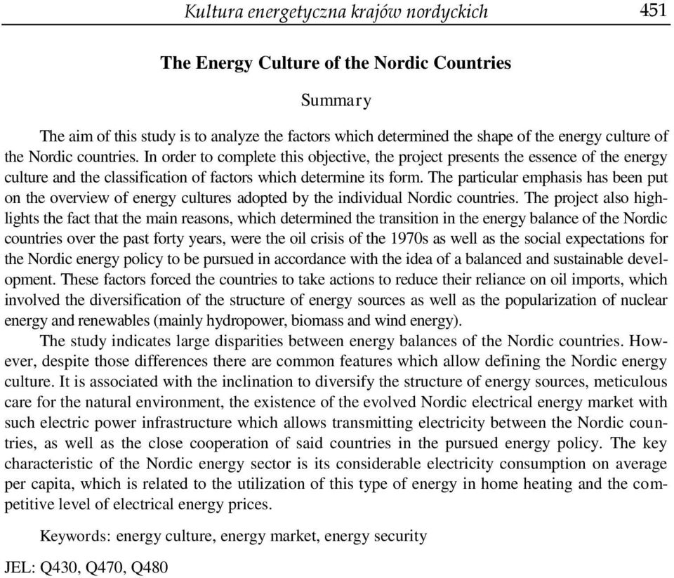 The particular emphasis has been put on the overview of energy cultures adopted by the individual Nordic countries.