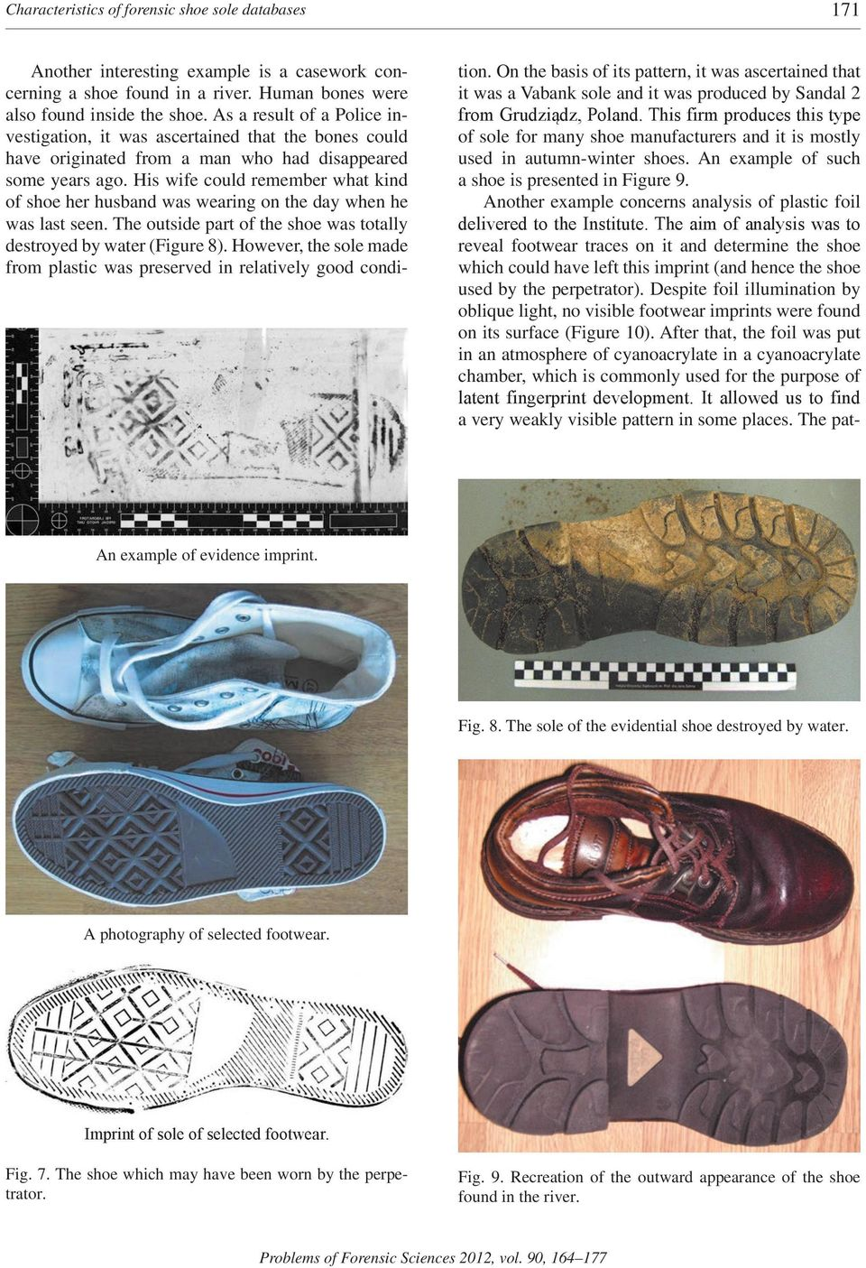 His wife could remember what kind of shoe her husband was wearing on the day when he was last seen. The outside part of the shoe was totally destroyed by water (Figure 8).
