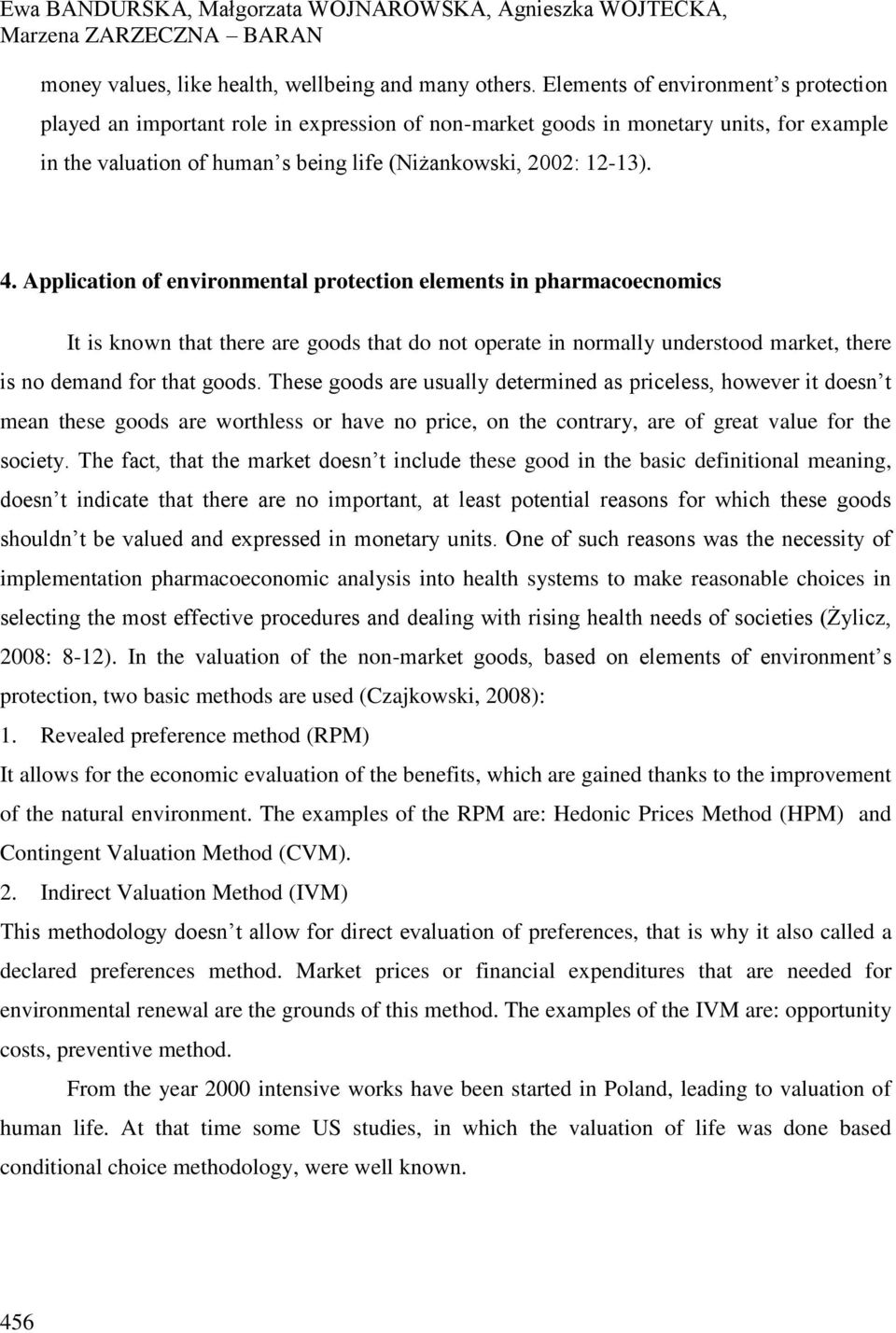 Application of environmental protection elements in pharmacoecnomics It is known that there are goods that do not operate in normally understood market, there is no demand for that goods.