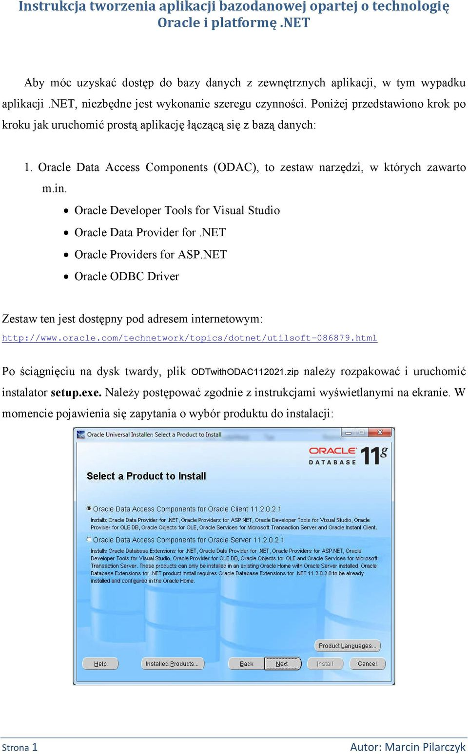 Oracle Data Access Components (ODAC, to zestaw narzędzi, w których zawarto m.in. Oracle Developer Tools for Visual Studio Oracle Data Provider for.net Oracle Providers for ASP.