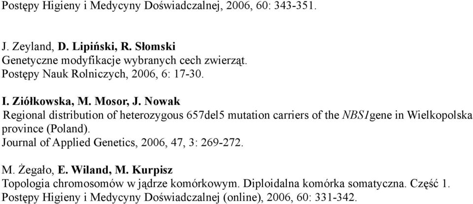 Nowak Regional distribution of heterozygous 657del5 mutation carriers of the NBS1gene in Wielkopolska province (Poland).